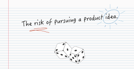 the risk of pursuing a product idea
